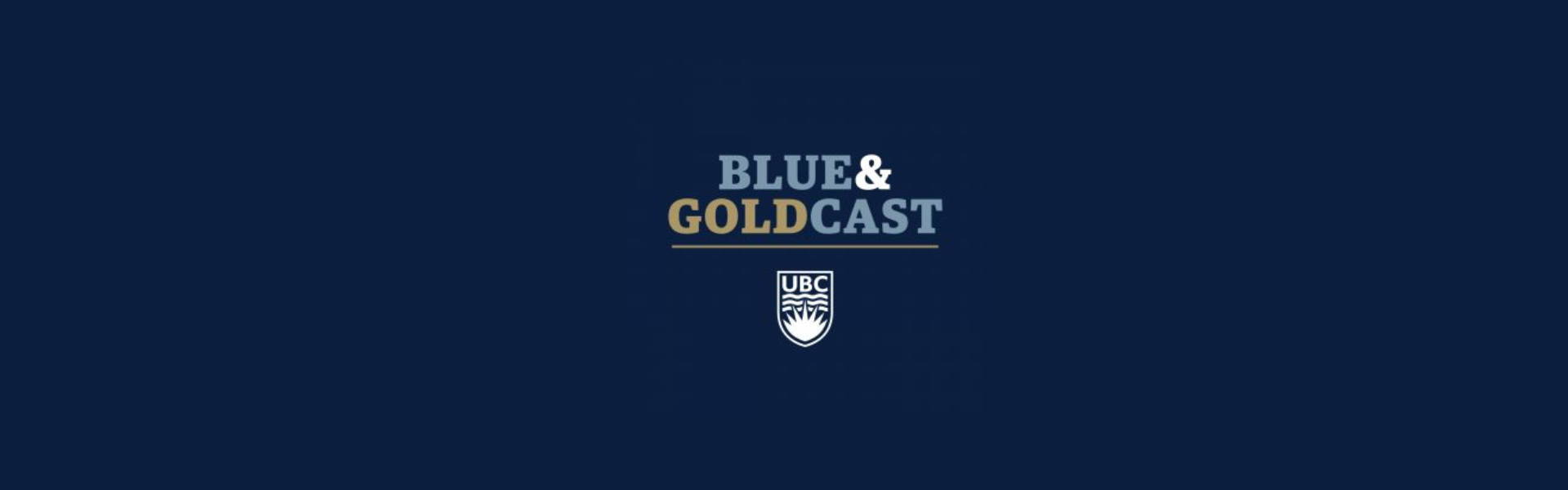 Banner image of the Blue and Goldcast logo with UBC emblem underneath on a UBC blue background.